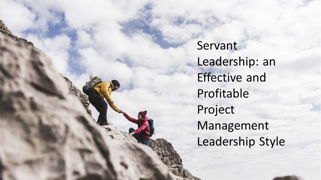 Servant Leadership: an Effective and Profitable Project Management Leadership Style