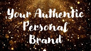 Your Authentic Personal Brand